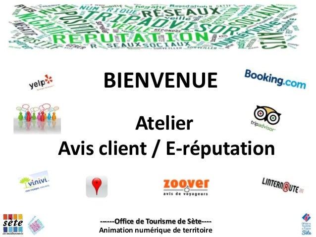 Atelier Avis client / E-réputation ------Office de Tourisme de Sète---- Animation numérique de territoire BIENVENUE