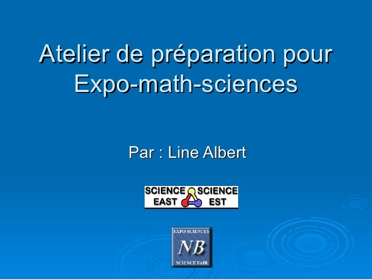 Atelier de préparation pour Expo-math-sciences Par : Line Albert