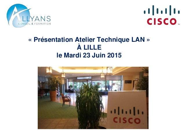 « Présentation Atelier Technique LAN » À LILLE le Mardi 23 Juin 2015