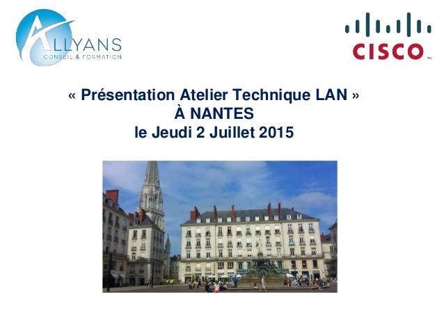 « Présentation Atelier Technique LAN » À NANTES le Jeudi 2 Juillet 2015