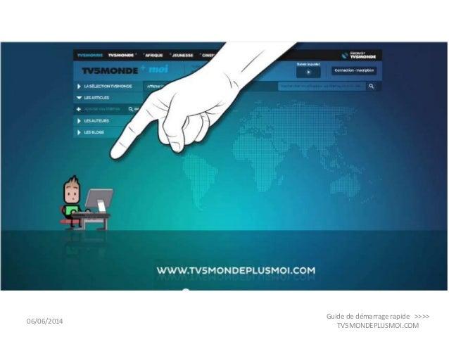 06/06/2014 Guide de démarrage rapide >>>> TV5MONDEPLUSMOI.COM