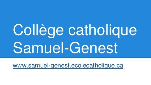 Collège catholique Samuel-Genest www.samuel-genest.ecolecatholique.ca