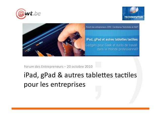;-)ForumdesEntrepreneurs–20octobre2010 iPad,gPad&autrestable;estac<les pourlesentreprises