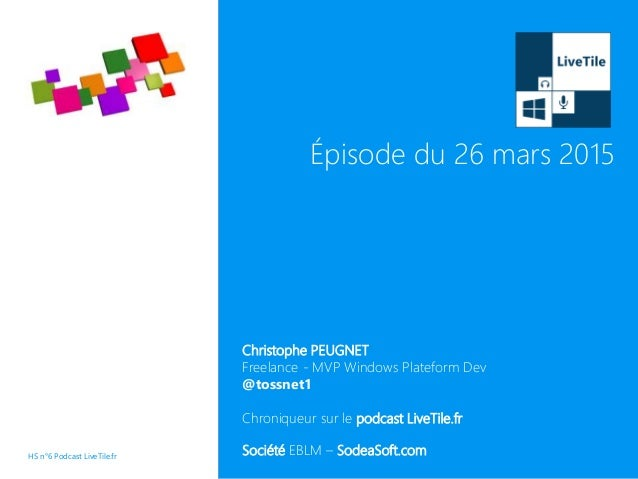 Christophe PEUGNET Freelance - MVP Windows Plateform Dev @tossnet1 Chroniqueur sur le podcast LiveTile.fr Société EBLM – S...