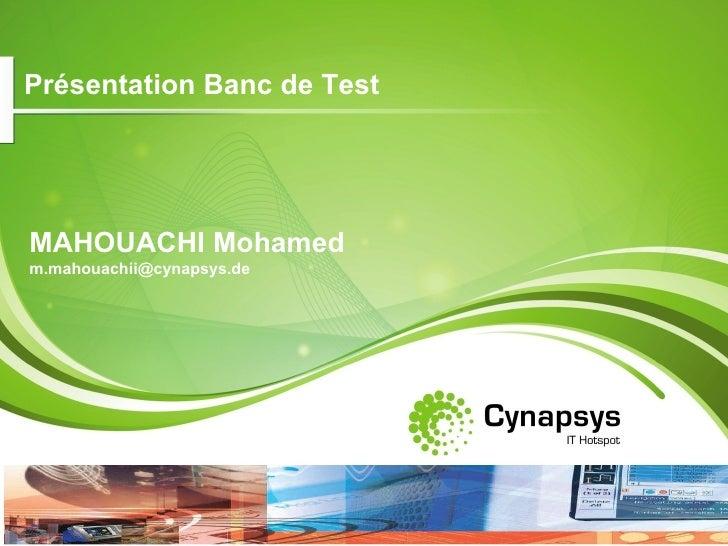 Présentation Banc de TestMAHOUACHI Mohamedm.mahouachii@cynapsys.de                              1                         ...