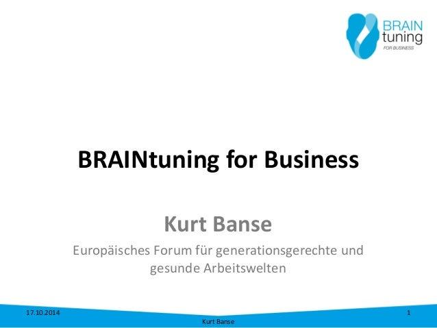 BRAINtuning for Business  Kurt Banse  Europäisches Forum für generationsgerechte und gesunde Arbeitswelten 17.10.2014  Kur...