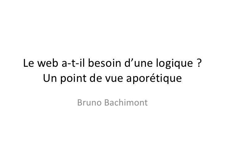 Le web a-t-il besoin d'une logique ?    Un point de vue aporétique          Bruno Bachimont
