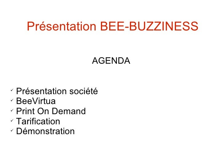Présentation BEE-BUZZINESS <ul><ul><li>AGENDA </li></ul></ul><ul><ul><li>Présentation société </li></ul></ul><ul><ul><li>B...