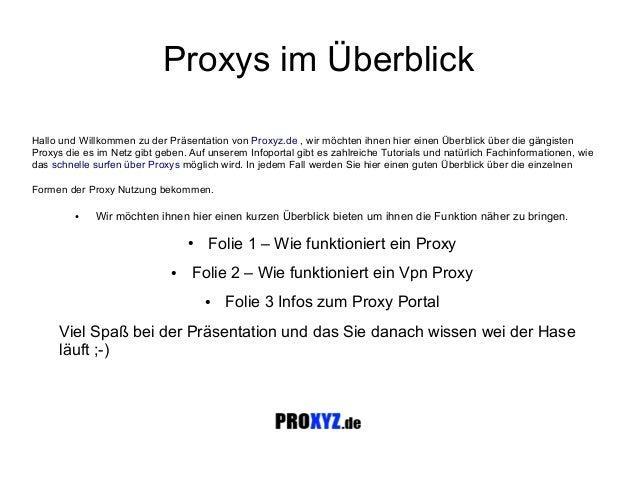 Proxys im Überblick Hallo und Willkommen zu der Präsentation von Proxyz.de , wir möchten ihnen hier einen Überblick über d...