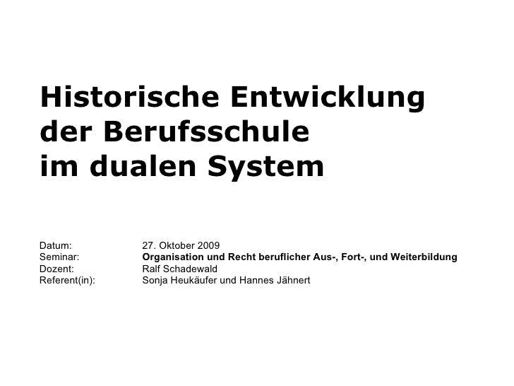 Historische Entwicklung  der Berufsschule  im dualen System Datum: 27. Oktober 2009 Seminar:  Organisation und Recht beruf...