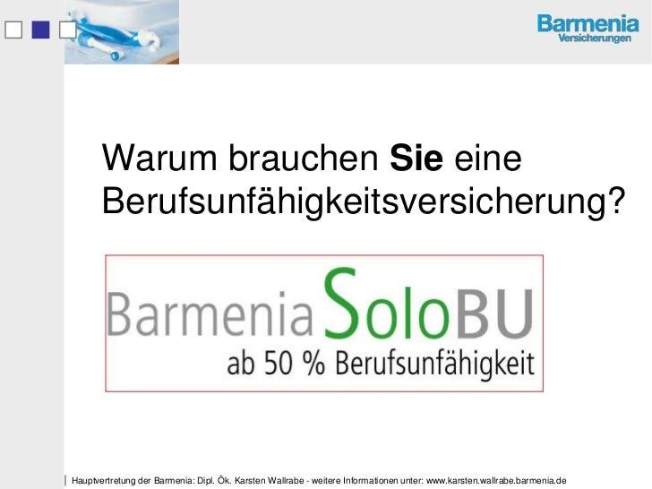 Warum brauchen Sie eine         Berufsunfähigkeitsversicherung?Hauptvertretung der Barmenia: Dipl. Ök. Karsten Wallrabe -...