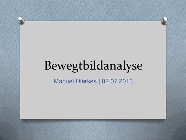 Bewegtbildanalyse Manuel Dierkes | 02.07.2013