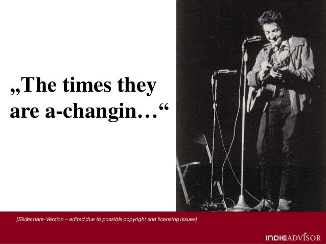 """""""The times theyare a-changin…""""[Slideshare-Version – edited due to possible copyright and licensing issues]"""