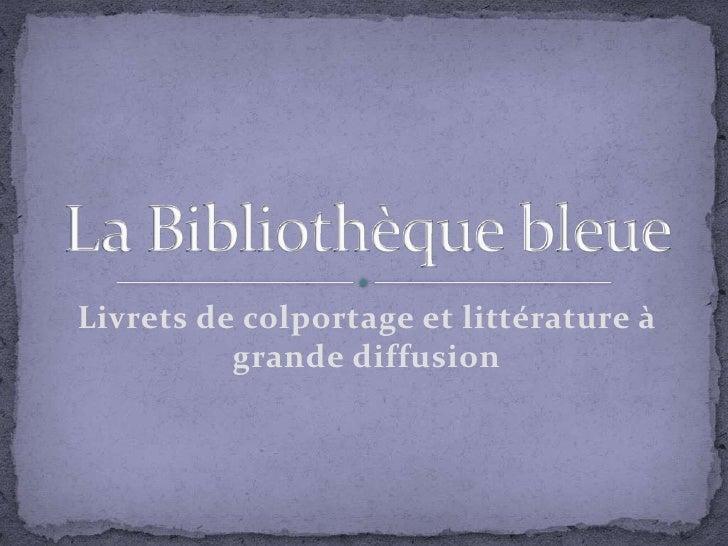 Livrets de colportage et littérature à grande diffusion<br />La Bibliothèque bleue<br />