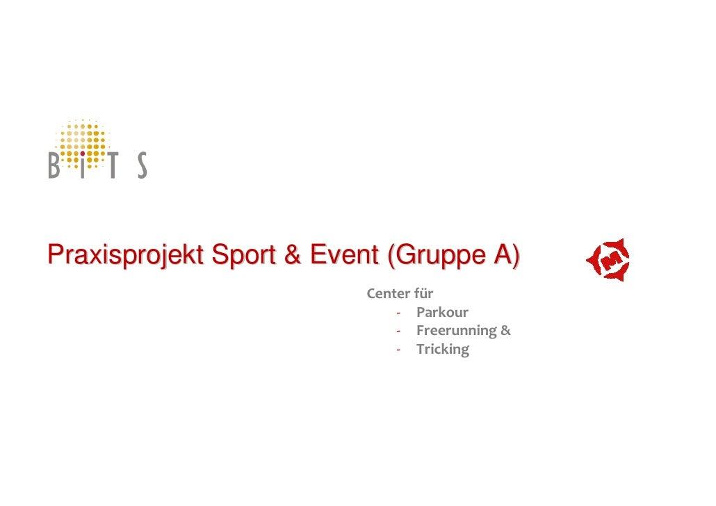Praxisprojekt Sport & Event (Gruppe A)                          Center für                              - Parkour         ...