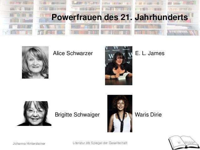 Johanna Hintersteiner Vc 2013/14 Powerfrauen des 21. Jahrhunderts Alice Schwarzer E. L. James Brigitte Schwaiger Waris Dir...