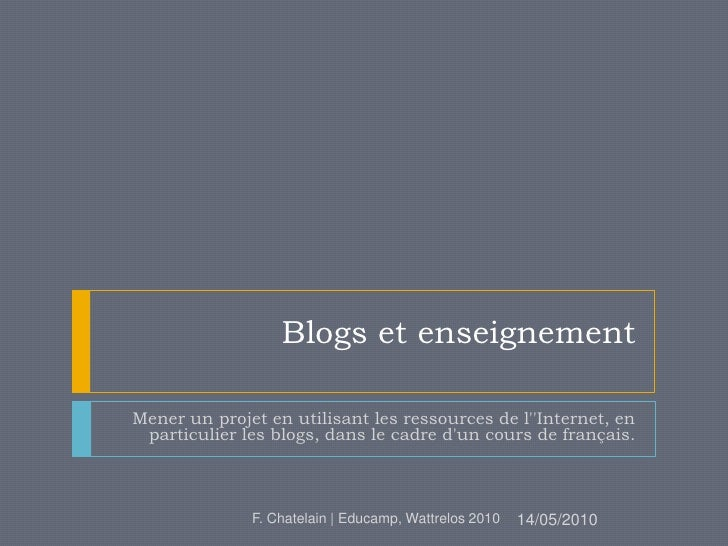 Blogs et enseignement<br />Mener un projet en utilisant les ressources de l''Internet, en particulier les blogs, dans le c...