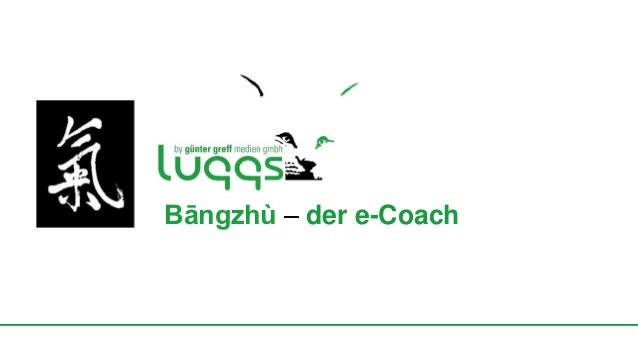 Bāngzhù - Der e-Coach Bāngzhù – der e-Coach
