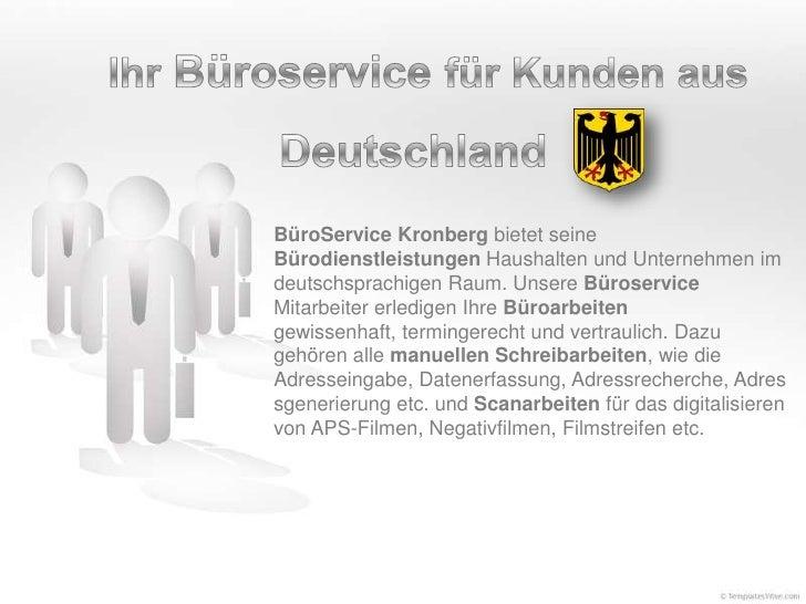 BüroService Kronberg bietet seineBürodienstleistungen Haushalten und Unternehmen imdeutschsprachigen Raum. Unsere Büroserv...