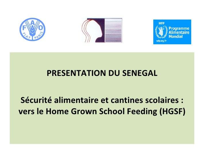 PRESENTATION DU SENEGALSécurité alimentaire et cantines scolaires :vers le Home Grown School Feeding (HGSF)