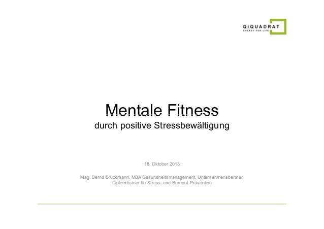 Mentale Fitness durch positive Stressbewältigung  18. Oktober 2013 Mag. Bernd Bruckmann, MBA Gesundheitsmanagement, Untern...