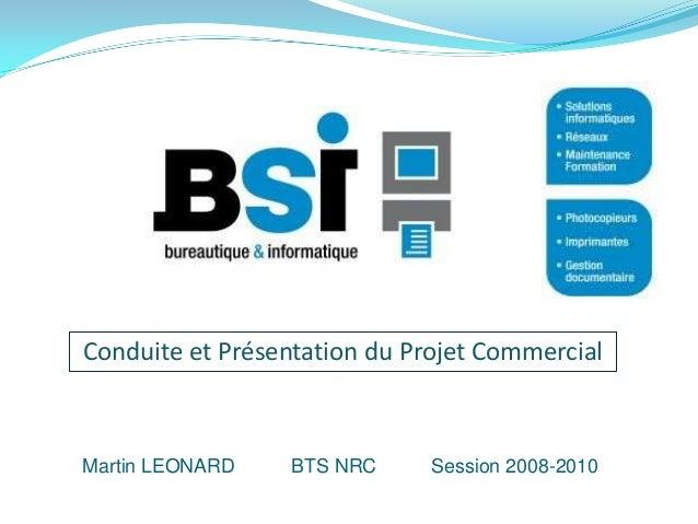 Conduite et Présentation du Projet CommercialMartin LEONARD    BTS NRC     Session 2008-2010