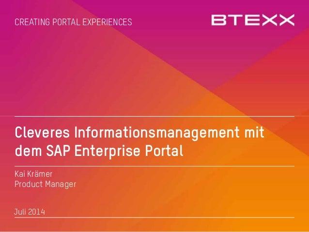 1 CREATING PORTAL EXPERIENCES Cleveres Informationsmanagement mit dem SAP Enterprise Portal Kai Krämer Product Manager Jul...