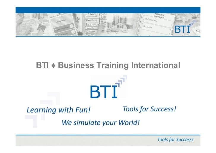 BTI ♦ Business Training International© BTI ♦ Business Training International GmbH, 2011