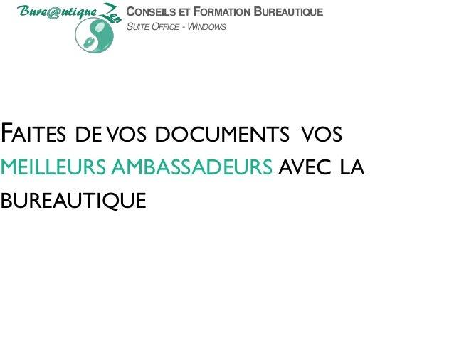 CONSEILS ET FORMATION BUREAUTIQUE SUITE OFFICE - WINDOWS FAITES DE VOS DOCUMENTS VOS MEILLEURS AMBASSADEURS AVEC LA BUREAU...