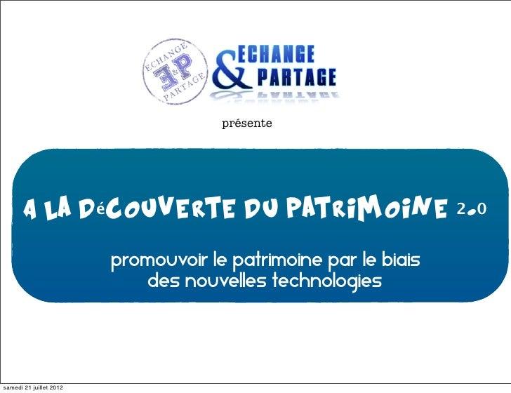 présente       A la découverte du patrimoine 2.0                         «Promouvoir le patrimoine par le biais           ...