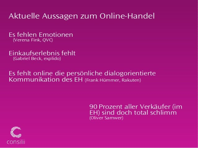 Aktuelle Aussagen zum Online-HandelEs fehlen Emotionen(Verena Fink, QVC)Einkaufserlebnis fehlt(Gabriel Beck, explido)Es fe...
