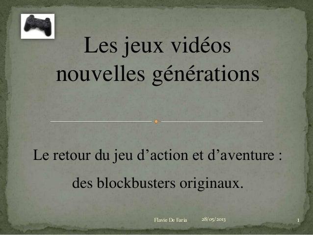 Les jeux vidéosnouvelles générationsLe retour du jeu d'action et d'aventure :des blockbusters originaux.28/05/2013Flavie D...