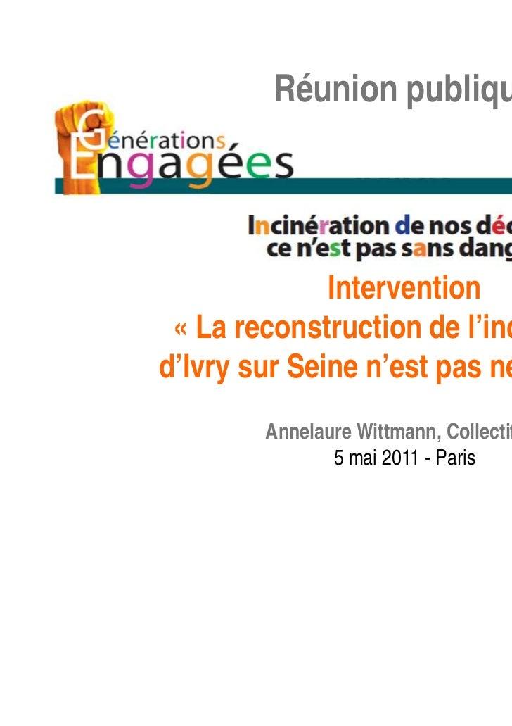 Réunion publique              Intervention « La reconstruction de l'incinérateurd'Ivry sur Seine n'est pas nécessaire »   ...