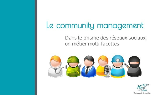 Le community management Dans le prisme des réseaux sociaux, un métier multi-facettes
