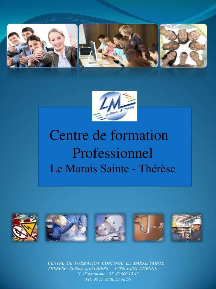Centre de formation   ProfessionnelLe Marais Sainte - ThérèseCENTRE DE FORMATION CONTINUE LE MARAIS SAINTETHERESE 48 Boule...
