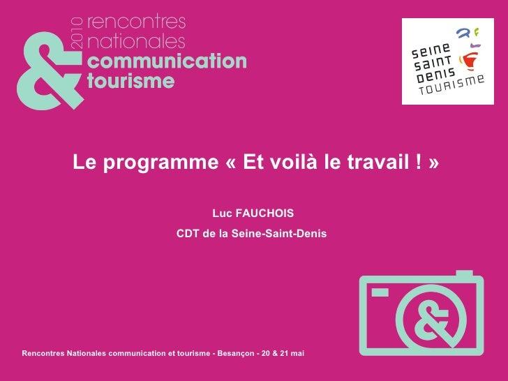 Le programme «Et voilà le travail !» Luc FAUCHOIS CDT de la Seine-Saint-Denis