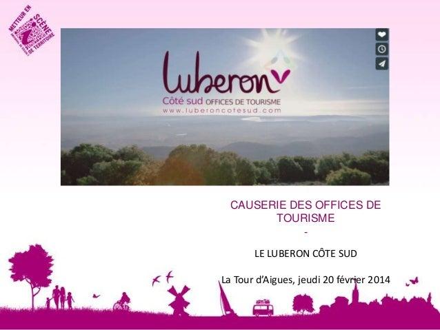 CAUSERIE DES OFFICES DE TOURISME LE LUBERON CÔTE SUD La Tour d'Aigues, jeudi 20 février 2014