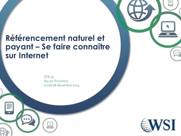Référencement naturel et payant – Se faire connaître sur Internet CCE 13 Aix-en-Provence Lundi 08 décembre 2014