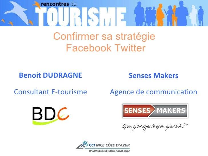 Confirmer sa stratégie  Facebook Twitter <ul><li>Benoit DUDRAGNE </li></ul><ul><li>Consultant E-tourisme </li></ul>Senses ...