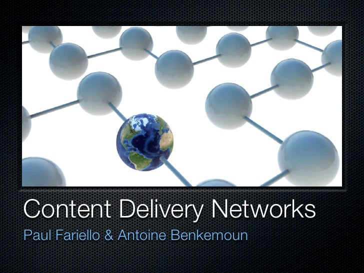 Content Delivery Networks Paul Fariello & Antoine Benkemoun