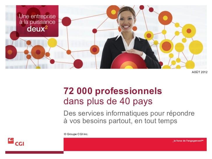AOÛT 201272 000 professionnelsdans plus de 40 paysDes services informatiques pour répondreà vos besoins partout, en tout t...
