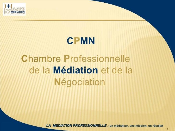 CPMN                   Chambre Professionnelle                    de la Médiation et de la                          Négoci...