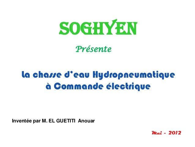 SOGHYEN                         Présente   La chasse d'eau Hydropneumatique        à Commande électriqueInventée par M. EL...