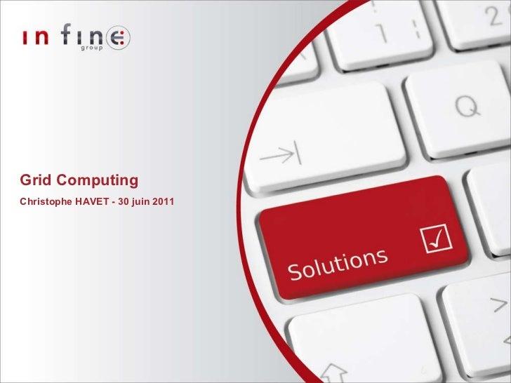 Grid Computing Christophe HAVET - 30 juin 2011