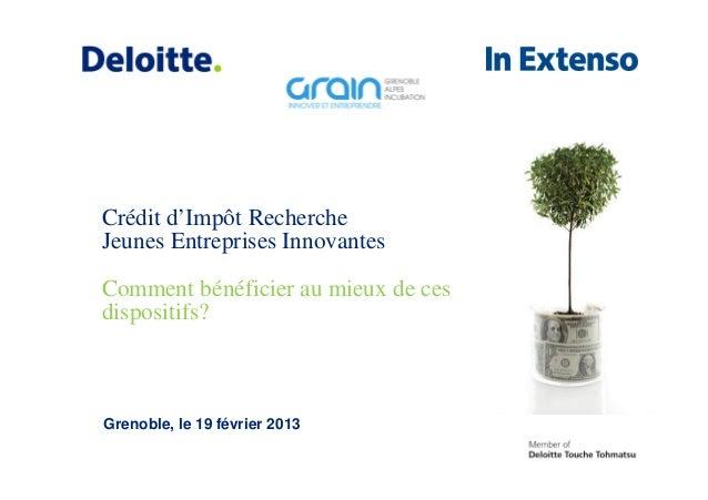 Crédit d'Impôt RechercheJeunes Entreprises InnovantesComment bénéficier au mieux de cesdispositifs?Grenoble, le 19 février...