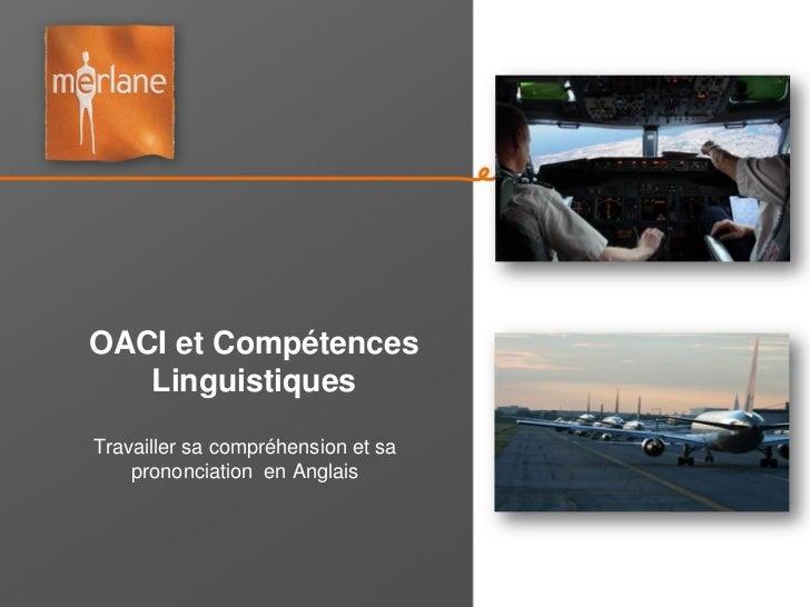 OACI et Compétences   LinguistiquesTravailler sa compréhension et sa    prononciation en Anglais