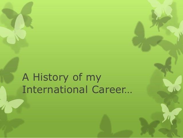 A History of my International Career…