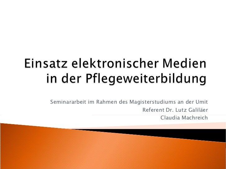 Seminararbeit im Rahmen des Magisterstudiums an der Umit Referent Dr. Lutz Galiläer Claudia Machreich