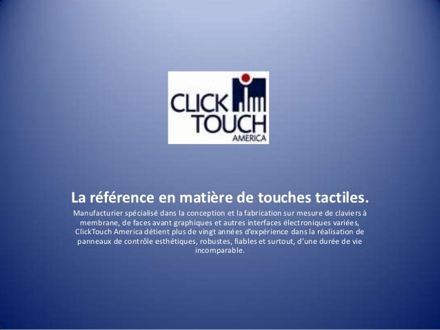 La référence en matière de touches tactiles.Manufacturier spécialisé dans la conception et la fabrication sur mesure de cl...