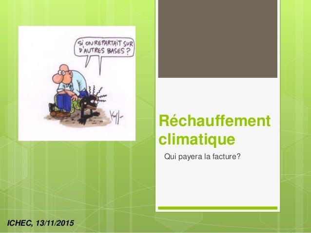 Réchauffement climatique Qui payera la facture? ICHEC, 13/11/2015